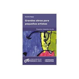 GRANDES OBRAS PARA PEQUEÑOS ARTISTAS. Proyectos integrados de arte.