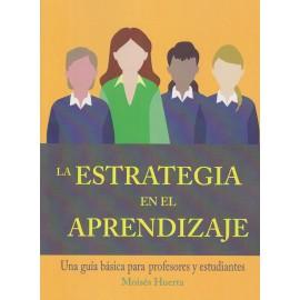 LA ESTRATEGIA EN EL APRENDIZAJE. Una guía básica para profesores y estudiantes