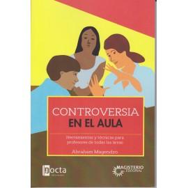 CONTROVERSIA EN EL AULA. Herramientas y técnicas para profesores de todas las áreas.