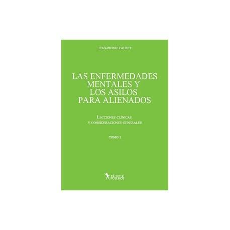 LAS ENFERMEDADES MENTALES Y LOS ASILOS PARA ALIENADOS. Lecciones clínicas y consideraciones generales. Tomo I