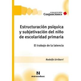ESTRUCTURACIÓN PSÍQUICA Y SUBJETIVACIÓN DEL NIÑO DE ESCOLARIDAD PRIMARIA.