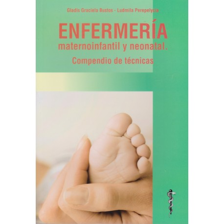 ENFERMERÍA MATERNOINFANTIL Y NEONATAL. Compendio de técnicas