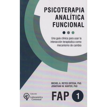 PSICOTERAPIA ANALÍTICA FUNCIONAL. Una guía clínica para usar la interacción terapéutica como mecanismo de cambio