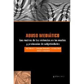 Abuso mediático: los rostros de las violencias en los medios y producción de subjetividades