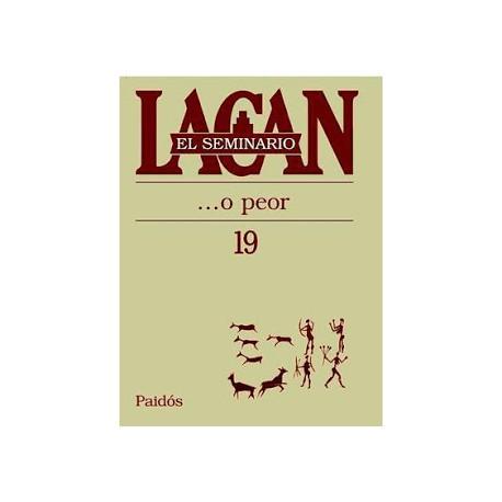 EL SEMINARIO DE JACQUES LACAN 19. ... o peor