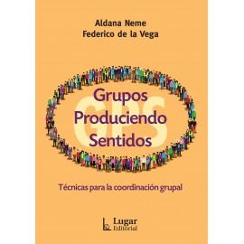GRUPOS PRODUCIENDO SENTIDOS. Técnicas para la coordinación grupal
