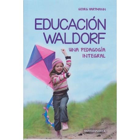 EDUCACIÓN WALDORF. Una pedagogía integral
