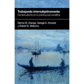 TRABAJANDO INTERSUBJETIVAMENTE. Contextualismo en la práctica psicoanalítica