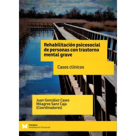 REHABILITACIÓN PSICOSOCIAL DE PERSONAS CON TRASTORNO MENTAL GRAVE. CASOS CLÍNICOS