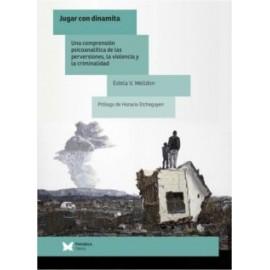 JUGAR CON DINAMITA: UNA COMPRENSION PSICOANALITICA DE LAS PERVERSIONES, LA VIOLENCIA Y LA CRIMINALIDAD