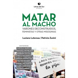 MATAR AL MACHO. Varones deconstruidos, feministas y otras misoginas