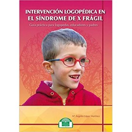Intervención Logopedica En El Sindrome de X Fragil. Guía práctica
