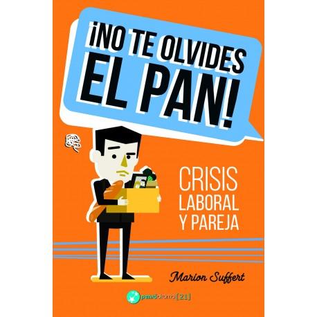 ¡NO TE OLVIDES EL PAN! Crisis laboral y pareja