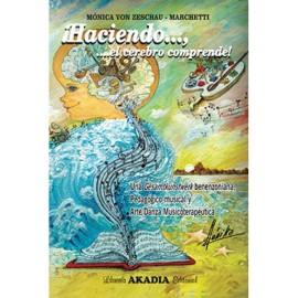 ¡HACIENDO..., EL CEREBRO COMPRENDE!!!!! Una gesamtkunstwerk benenzoniana, pedagógico-nusical y Arte-danza Musicoterapéutica