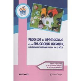 PROCESOS DE APRENDIZAJE EN LA EDUCACIÓN INFANTIL. Experiencias significativas de 3 a 6 años