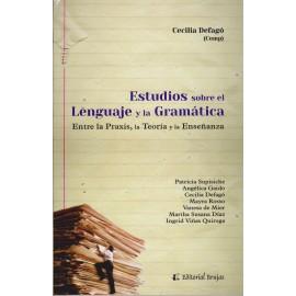 ESTUDIOS SOBRE EL LENGUAJE Y LA  GRAMÁTICA.Entre la Praxis, la Teoría y la Enseñanza