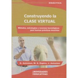 CONSTRUYENDO LA CLASE VIRTUAL. Métodos, estrategias y recursos tecnológicos para buenas prácticas docentes