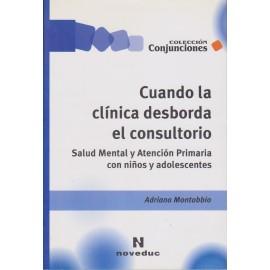 CUANDO LA CLÍNICA DESBORDA AL CONSULTORIO. Salud mental y Atención Primaria con niños y adolescentes