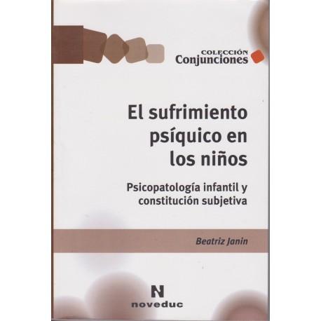 EL SUFRIMIENTO PSÍQUICO EN LOS NIÑOS. Psicopatología infantil y constitución subjetiva