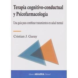 TERAPIA COGNITIVO-CONDUCTUAL Y PSICOFARMACOLOGÍA. Una guía para combinar tratamientos en salud mental.