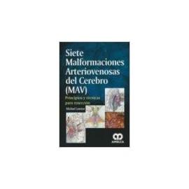SIETE MALFORMACIONES ARTERIOVENOSAS DEL CEREBRO (MAV). PRINCIPIOS Y TECNICAS PARA RESECCION