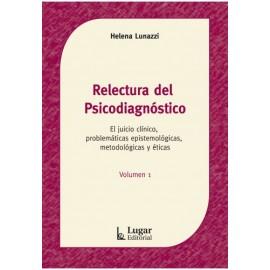 RELECTURA DEL PSICODIAGNÓSTICO. El juicio clínico, problemáticas epistemológicas, metodológicas y éticas.