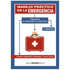MANEJO PRÁCTICO EN LA EMERGENCIA. Algoritmos de diagnóstico y tratamiento. 3ª EDICIÓN