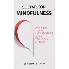 SOLTAR  CON MINDFULNESS. Una vida plena y consciente de mi corazón al tuyo
