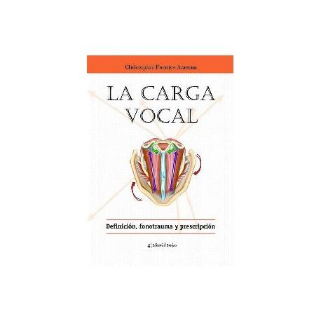 LA CARGA VOCAL. Definición, fonotrauma y prescripción.
