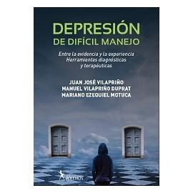 DEPRESIÓN DE DIFÍCIL MANEJO. Entre la evidencia y la experiencia. Herramientas diagnósticas y terapéuticas