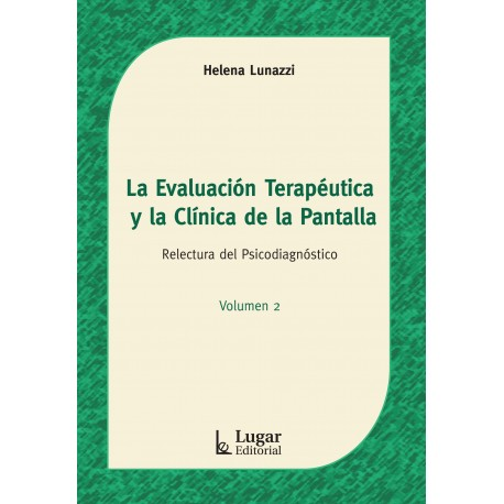 LA EVALUACIÓN TERAPEUTICA Y LA CLINICA DE LA PANTALLA. Relectura del psicodiagnóstico
